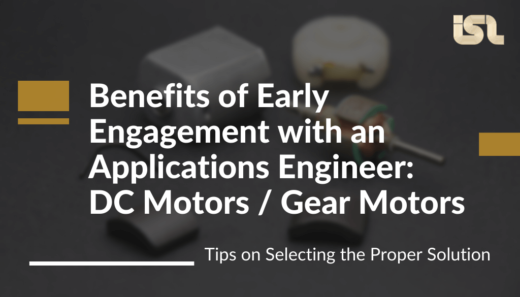 Benefits of Early Engagement With an Applications Engineer – DC Motors / Gear Motors