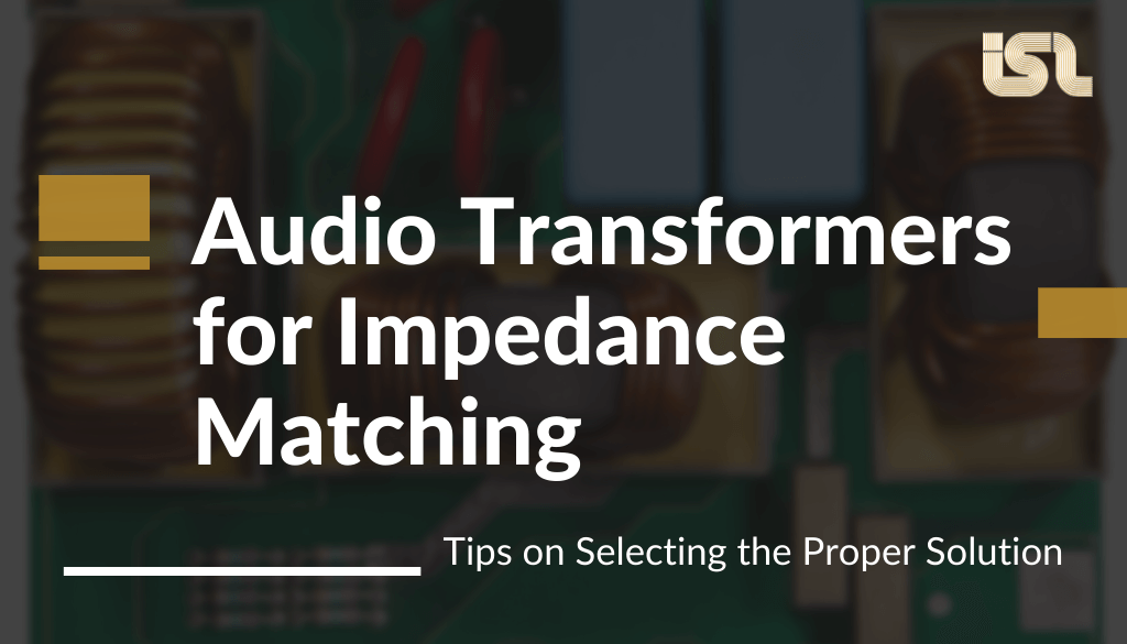Audio Transformers for Impedance Matching